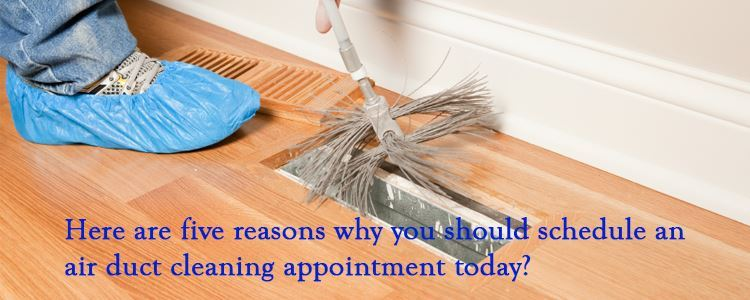 5 Reasons Why You Should Schedule an Air Duct Cleaning Appointment Today?