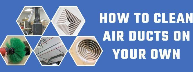 How to Clean Air Ducts on your own