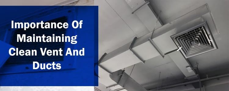 Importance Of Maintaining Clean Vent And Ducts